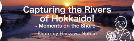 Capturing the Rivers of Hokkaido!-Moments on the Shore-